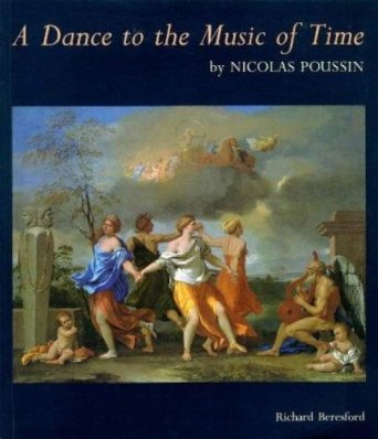 A Dance to the Music of Time by Nicolas Poussin Richard Beresford, 1995 Book packaged by John Adamson Click on book for more information.