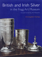 British and Irish Silver in the Fogg Art Museum Harvard University Art Museums Christopher Hartop, 2007 Edited, indexed and produced by John Adamson Click on book for more information.