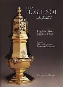 The Hugenot Legacy: English Silver, 1680–1760 Christopher Hartop, 1996 Edited and produced by John Adamson Click on book for more information.