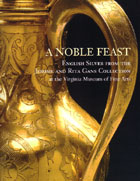A Noble Feast: English Silver from the Jerome and Rita Gans Collection at the Virginia Museum of Fine Arts Christopher Hartop, 2007 Edited and produced by John Adamson Click on book for more information.