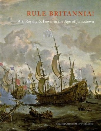 Rule Britannia!: Art, Royalty & Power in the Age of Jamestown Ormond and Taylor, 2007 Edited and produced by John Adamson Click on book for more information.